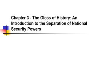 Chapter 3 - The Gloss of History: An Introduction to the Separation of National Security Powers