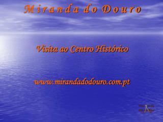 M i r a n d a d o D o u r o Visita ao Centro Histórico