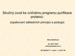 Mirka Šafaříková Tel. 38777 5627 mirkasaf@usbe.cas.cz Na Sádkách 7, 1. patro , č. dveří 140