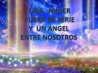 UNA MUJER FUERA DE SERIE Y UN ANGEL ENTRE NOSOTROS
