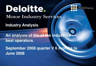 Industry Analysis An analysis of the of the industries best operators. September 2008 quarter V 6 months to June 2008