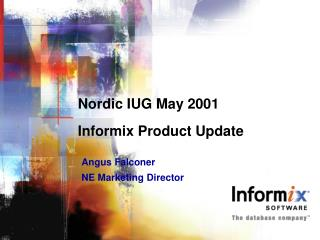 Nordic IUG May 2001  Informix Product Update