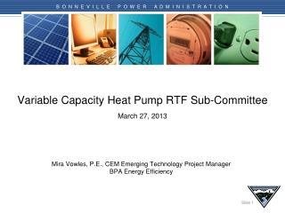 Variable Capacity Heat Pump RTF Sub-Committee March 27 , 2013