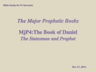 The Major Prophetic Books MjP4:The Book of Daniel  The  Statesman and Prophet