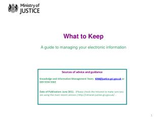 Sources of advice and guidance Knowledge and Information Management Team : KIM@justice.gsi.gov.uk or 020 3334 5382