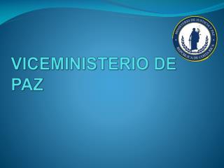 VICEMINISTERIO DE PAZ