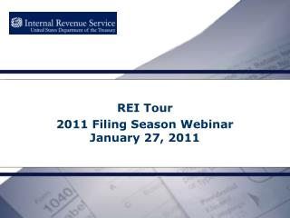 REI Tour 2011 Filing Season Webinar January 27, 2011
