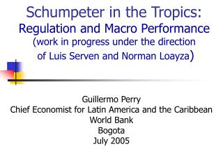 Schumpeter in the Tropics: Regulation and Macro Performance (work in progress under the direction  of Luis Serven and No