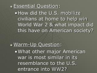 Essential Question : How did the U.S. mobilize civilians at home to help win World War 2 & what impact did this have