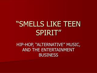 """SMELLS LIKE TEEN SPIRIT"""