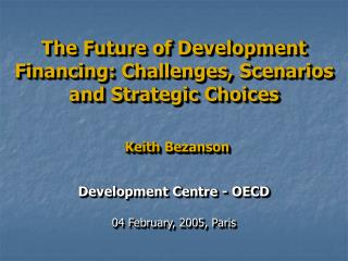 The Future of Development Financing: Challenges, Scenarios and Strategic Choices   Keith Bezanson