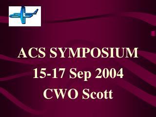 ACS SYMPOSIUM 15-17 Sep 2004 CWO Scott