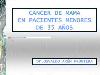 CANCER DE MAMA EN PACIENTES MENORES DE 35 AÑOS