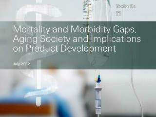 Mortality and Morbidity Gaps, Aging Society and Implications on Product Development