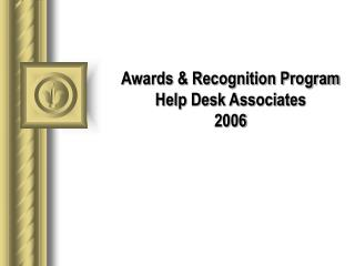 Awards & Recognition Program Help Desk Associates 2006