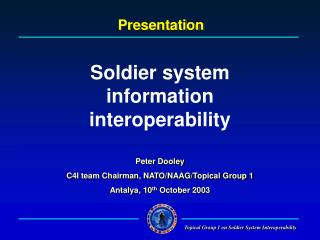 Peter Dooley C4I team Chairman, NATO/NAAG/Topical Group 1 Antalya,  10 th  October 2003