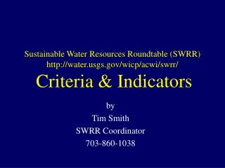 Sustainable Water Resources Roundtable (SWRR) http://water.usgs.gov/wicp/acwi/swrr/ Criteria & Indicators