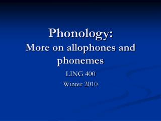 Phonology: More on allophones and phonemes