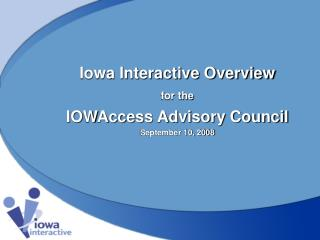 Iowa Interactive Overview for the IOWAccess Advisory Council September 10, 2008