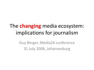 The  changing  media ecosystem: implications for journalism