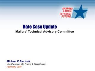 Rate Case Update 	Mailers' Technical Advisory Committee