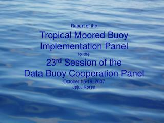 Report of the  Tropical Moored Buoy Implementation Panel  to the  23rd Session of the  Data Buoy Cooperation Panel   Oct