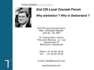 2nd CIS Local Counsel Forum, Baku, Azerbaijan Republic June 20 – 22, 2007 Dr. Thomas Rihm, Partner Thouvenin Attorney