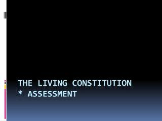 The Living Constitution * Assessment