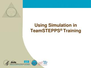 Using Simulation in TeamSTEPPS ®  Training