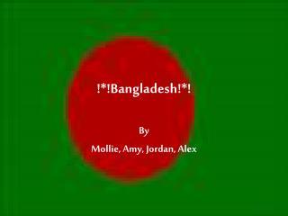 !*!Bangladesh!*!