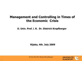Management and Controlling in Times of the Economic Crisis O. Univ. Prof. i. R. Dr. Dietrich Kropfberger Rijeka, 4th.