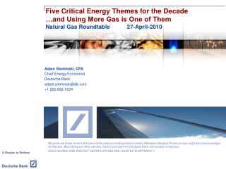 Five Critical Energy Themes for the Decade …and Using More Gas is One of Them Natural Gas Roundtable 	 27-April-2010