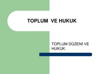 TOPLUM VE HUKUK