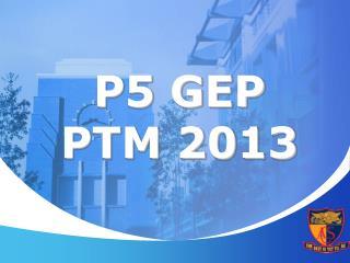 P5 GEP PTM 2013