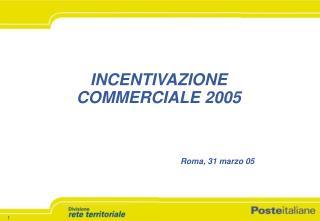 INCENTIVAZIONE COMMERCIALE 2005
