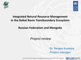 Integrated Natural Resource Management in the Baikal Basin Transboundary Ecosystem Russian Federation and Mongolia