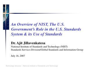 An Overview of NIST, The U.S. Government s Role in the U.S. Standards System  its Use of Standards   Dr. Ajit Jillavenka