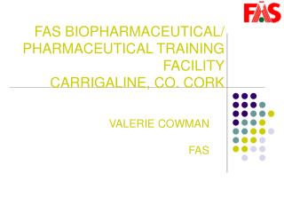 FAS BIOPHARMACEUTICAL/ PHARMACEUTICAL TRAINING FACILITY CARRIGALINE, CO. CORK