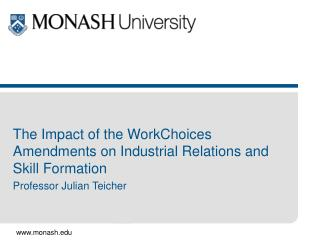 The Impact of the WorkChoices Amendments on Industrial Relations and Skill Formation Professor Julian Teicher