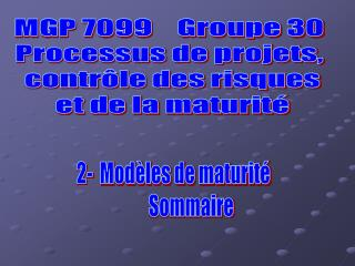 MGP 7099 Groupe 30 Processus de projets, contrôle des risques et de la maturité