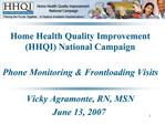 Home Health Quality Improvement  HHQI National Campaign  Phone Monitoring  Frontloading Visits   Vicky Agramonte, RN, MS