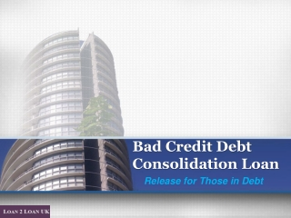 Bad Credit Debt Consolidation Loan - Release for Those in De