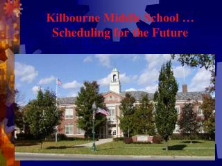 Kilbourne Middle School … Scheduling for the Future