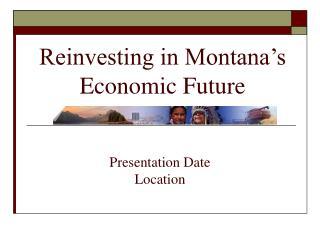 Reinvesting in Montana's Economic Future