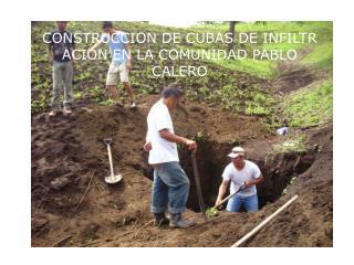 CONSTRUCCION DE CUBAS DE INFILTR ACION EN LA COMUNIDAD PABLO CALERO