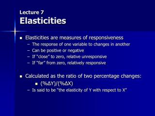 Lecture 7 Elasticities Elasticities are measures of ...