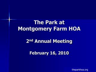 The Park at Montgomery Farm HOA 2 nd Annual Meeting February 16, 2010