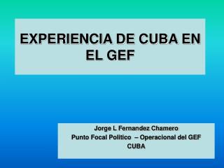 EXPERIENCIA DE CUBA EN EL GEF