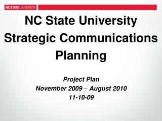 NC State University Strategic Communications Planning  Project Plan November 2009   August 2010 11-10-09