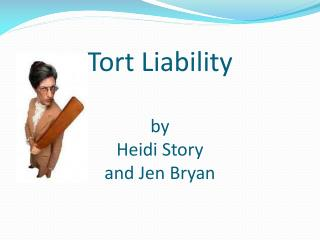Tort Liability by Heidi Story and Jen Bryan